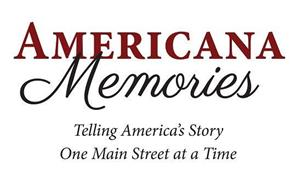 AMERICANA MEMORIES TELLING AMERICA'S STORY ONE MAIN STREET AT A TIME