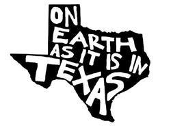 ON EARTH AS IT IS IN TEXAS