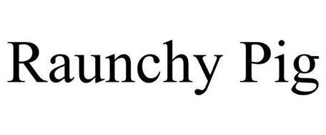 RAUNCHY PIG