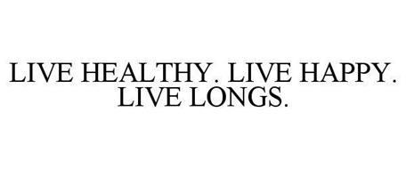 LIVE HEALTHY. LIVE HAPPY. LIVE LONGS.