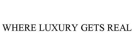 WHERE LUXURY GETS REAL