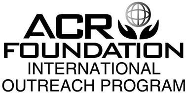 ACR FOUNDATION INTERNATIONAL OUTREACH PROGRAM