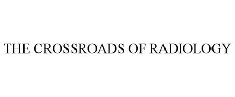 THE CROSSROADS OF RADIOLOGY