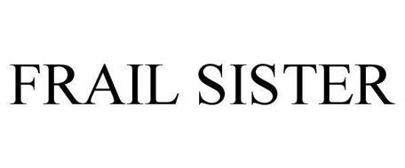 FRAIL SISTER