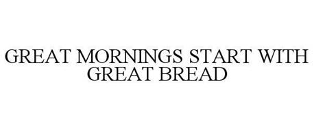GREAT MORNINGS START WITH GREAT BREAD