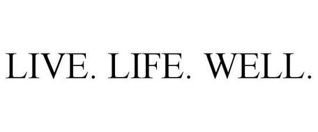 LIVE. LIFE. WELL.