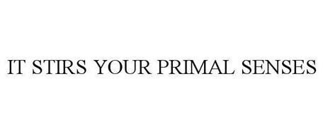 IT STIRS YOUR PRIMAL SENSES