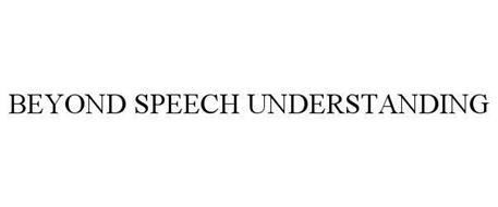 BEYOND SPEECH UNDERSTANDING