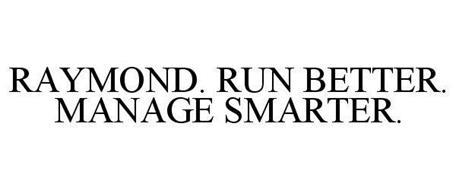 RAYMOND. RUN BETTER. MANAGE SMARTER.