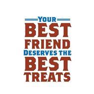 YOUR BEST FRIEND DESERVES THE BEST TREATS