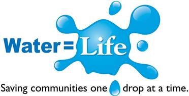 WATER = LIFE SAVING COMMUNITIES ONE DROP AT A TIME