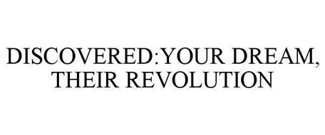 DISCOVERED:YOUR DREAM, THEIR REVOLUTION