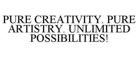 PURE CREATIVITY. PURE ARTISTRY. UNLIMITED POSSIBILITIES!