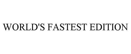 WORLD'S FASTEST EDITION