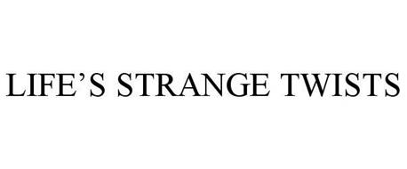 LIFE'S STRANGE TWISTS