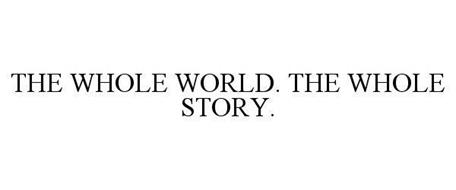 THE WHOLE WORLD. THE WHOLE STORY.