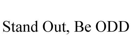 STAND OUT, BE ODD