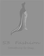 S3 FASHION SOMETHING SO SEXY