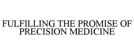 FULFILLING THE PROMISE OF PRECISION MEDICINE