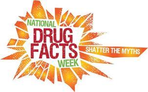 NATIONAL DRUG FACTS WEEK SHATTER THE MYTHS