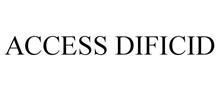 ACCESS DIFICID