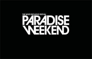 PARADISE WEEKEND THE MOST EXCLUSIVE FESTIVAL