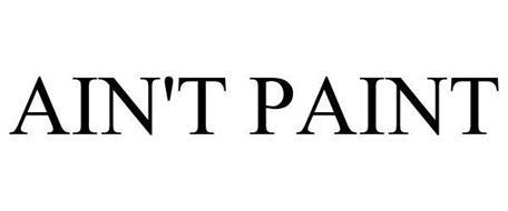 AIN'T PAINT