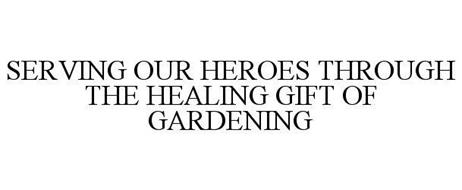 SERVING OUR HEROES THROUGH THE HEALING GIFT OF GARDENING