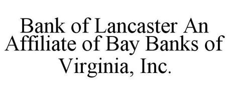 BANK OF LANCASTER AN AFFILIATE OF BAY BANKS OF VIRGINIA, INC.