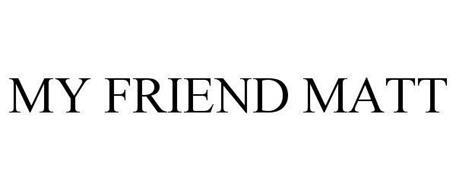 MY FRIEND MATT