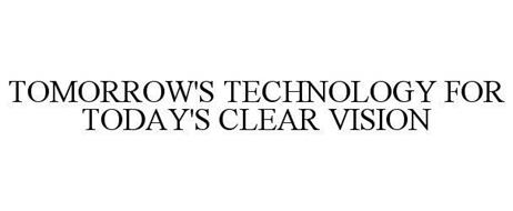 TOMORROW'S TECHNOLOGY FOR TODAY'S CLEAR VISION