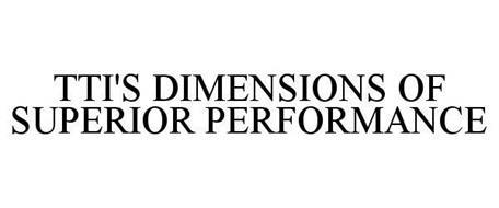 TTI'S DIMENSIONS OF SUPERIOR PERFORMANCE