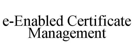 E-ENABLED CERTIFICATE MANAGEMENT