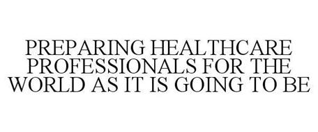 PREPARING HEALTHCARE PROFESSIONALS FOR THE WORLD AS IT IS GOING TO BE