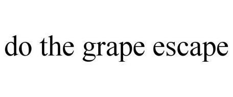 DO THE GRAPE ESCAPE