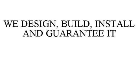 WE DESIGN, BUILD, INSTALL AND GUARANTEEIT