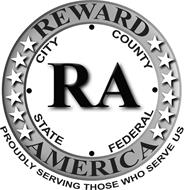 RA REWARD AMERICA CITY. COUNTY. STATE. FEDERAL PROUDLY SERVING THOSE WHO SERVE US