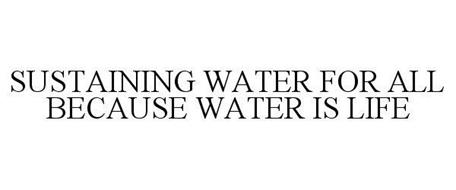 SUSTAINING WATER FOR ALL BECAUSE WATER IS LIFE