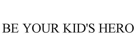 BE YOUR KID'S HERO