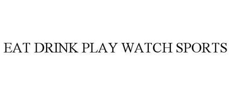 EAT DRINK PLAY WATCH SPORTS