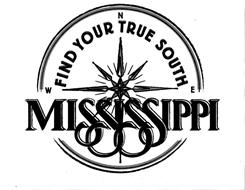 FIND YOUR TRUE SOUTH W N E MISSISSIPPI