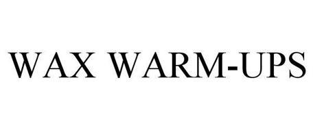 WAX WARM-UPS