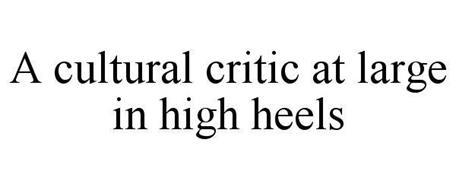 A CULTURAL CRITIC AT LARGE IN HIGH HEELS