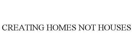 CREATING HOMES NOT HOUSES