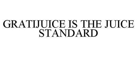 GRATIJUICE IS THE JUICE STANDARD