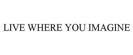 LIVE WHERE YOU IMAGINE