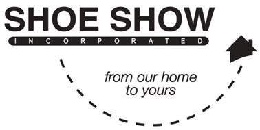 SHOE SHOW INCORPORATED FROM OUR HOME TO YOURS