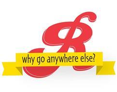 R WHY GO ANYWHERE ELSE?