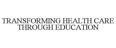TRANSFORMING HEALTH CARE THROUGH EDUCATION