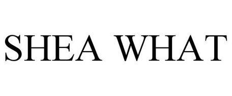 SHEA WHAT